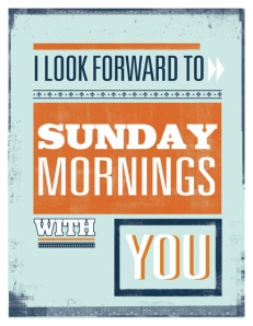 do you look forward to Sundays with me?